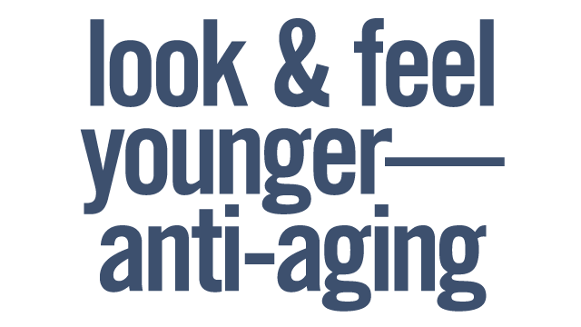 Look and Feel Younger -- Anti-Aging